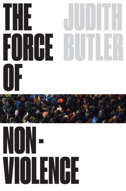 Cover for: The Force of Nonviolence : The Ethical in the Political