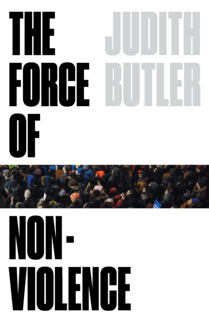 Cover for: The Force of Nonviolence : An Ethico-Political Bind