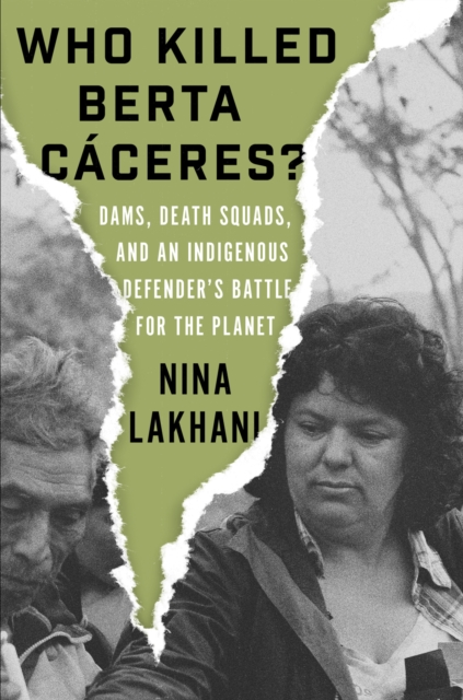 Image for Who Killed Berta Caceres? : Dams, Death Squads, and an Indigenous Defender's Battle for the Planet