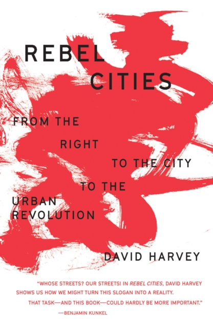 Cover for: Rebel Cities : From the Right to the City to the Urban Revolution
