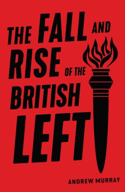 Cover for: The Fall and Rise of the British Left