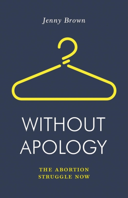 Image for Without Apology : The Abortion Struggle Now