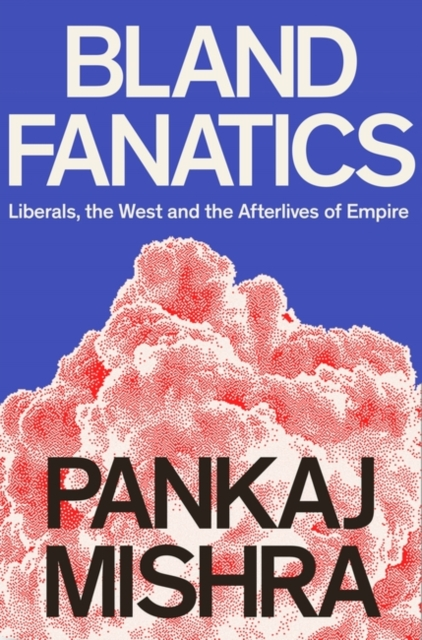 Cover for: Bland Fanatics : Liberals, Race and Empire
