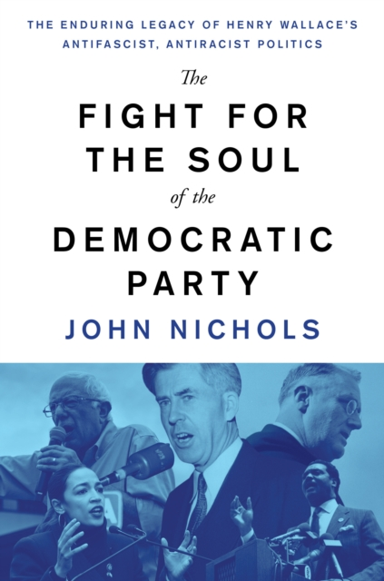 Cover for: The Fight for the Soul of the Democratic Party : The Enduring Legacy of Henry Wallace's Anti-Fascist, Anti-Racist Politics
