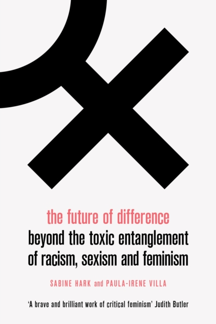 Cover for: The Future of Difference : Beyond the Toxic Entanglement of Racism, Sexism and Feminism