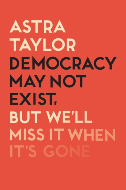 Image for Democracy May Not Exist But We'll Miss it When It's Gone