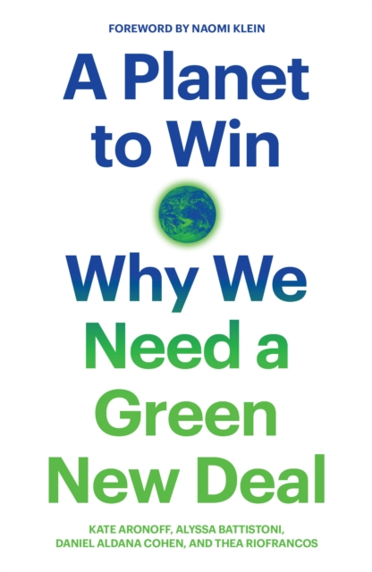 Cover for: A Planet to Win : Why We Need a Green New Deal