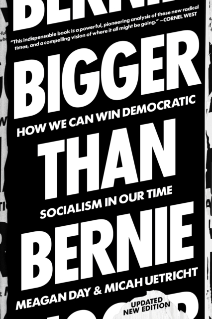 Image for Bigger Than Bernie : How We Go from the Sanders Campaign to Democratic Socialism