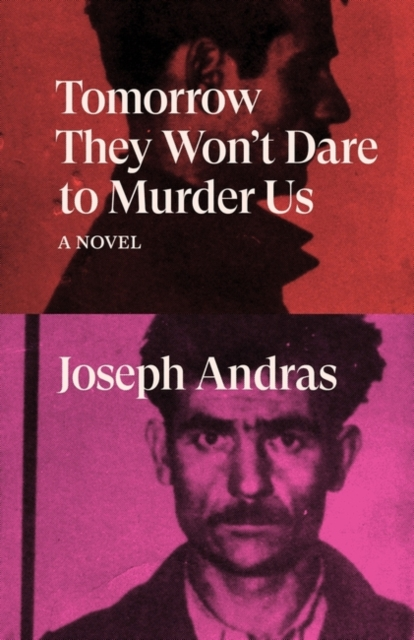Cover for: Tomorrow They Won't Dare to Murder Us : A Novel