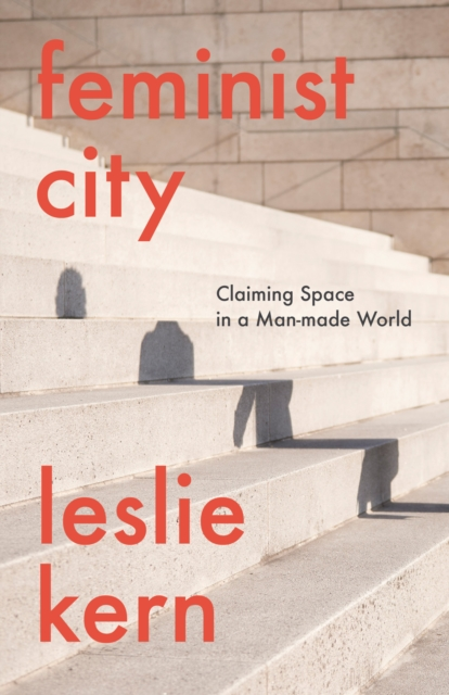 Cover for: Feminist City : Claiming Space in a Man-Made World