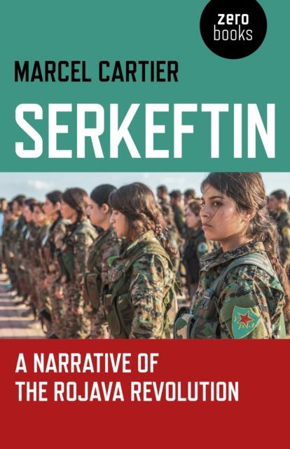 Cover for: Serkeftin: A Narrative of the Rojava Revolution
