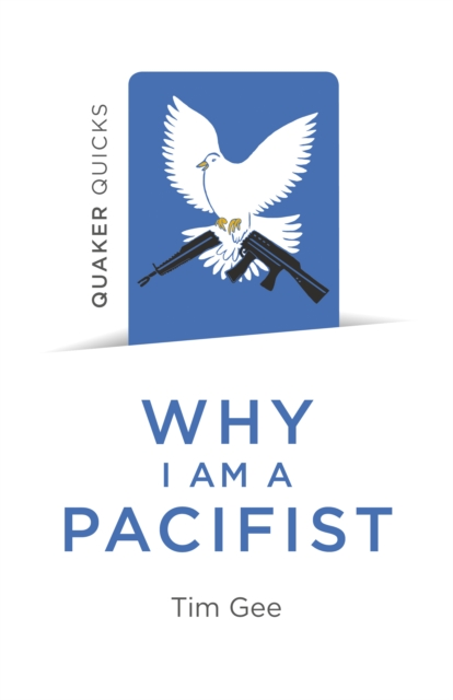 Cover for: Quaker Quicks - Why I am a Pacifist : A call for a more nonviolent world