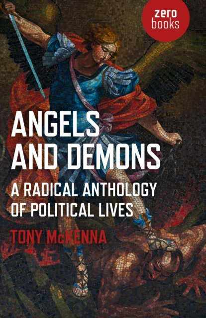Cover for: Angels and Demons: A Radical Anthology of Political Lives