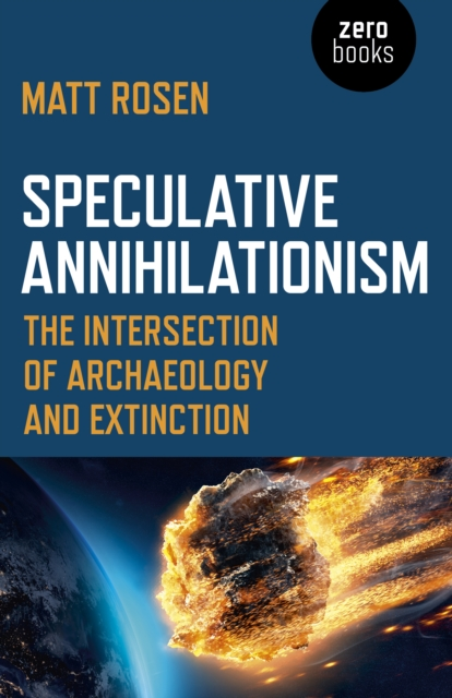 Cover for: Speculative Annihilationism : The Intersection of Archaeology and Extinction