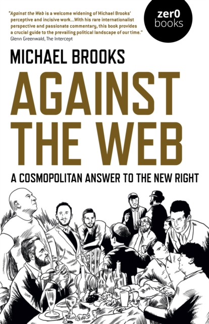 Cover for: Against the Web : A Cosmopolitan Answer to the New Right