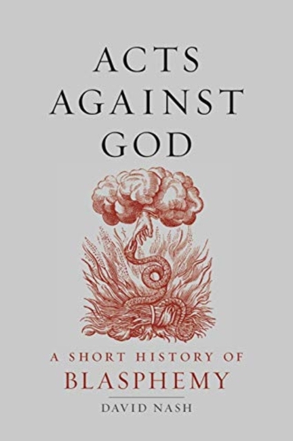 Image for Acts Against God : A Short History of Blasphemy
