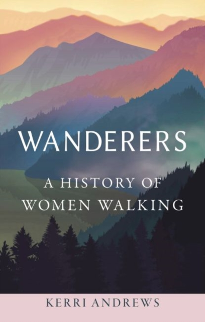 Image for Wanderers : A History of Women Walking