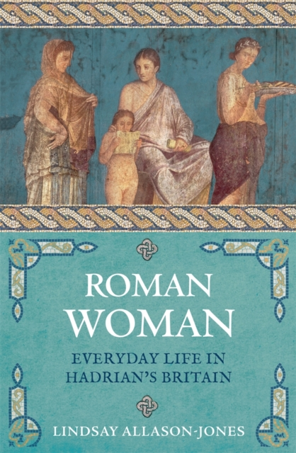 Cover for: Roman Woman : Everyday Life in Hadrian's Britain