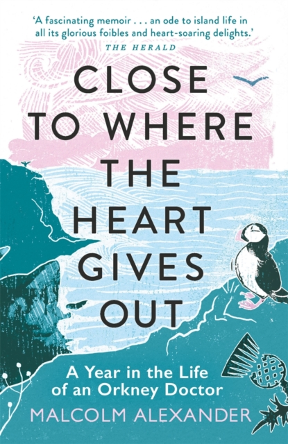 Image for Close to Where the Heart Gives Out : A Year in the Life of an Orkney Doctor