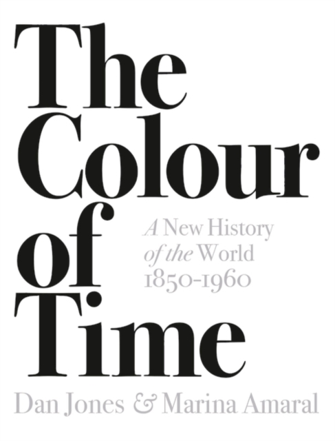 Cover for: The Colour of Time: A New History of the World, 1850-1960