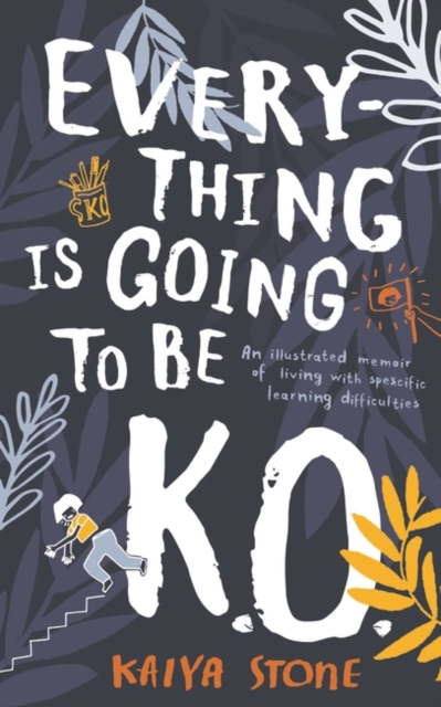 Image for Everything is Going to be K.O. : An illustrated memoir of living with specific learning difficulties