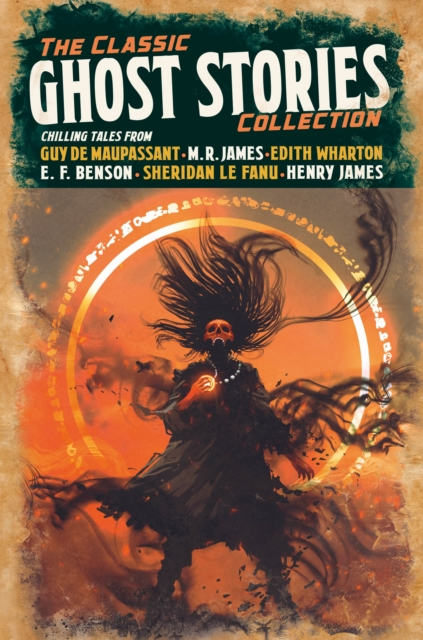 Image for The Classic Ghost Stories Collection : Chilling Tales from Guy de Maupassant, M. R. James, Edith Wharton, E. F. Benson, Sheridan Le Fanu, Henry James