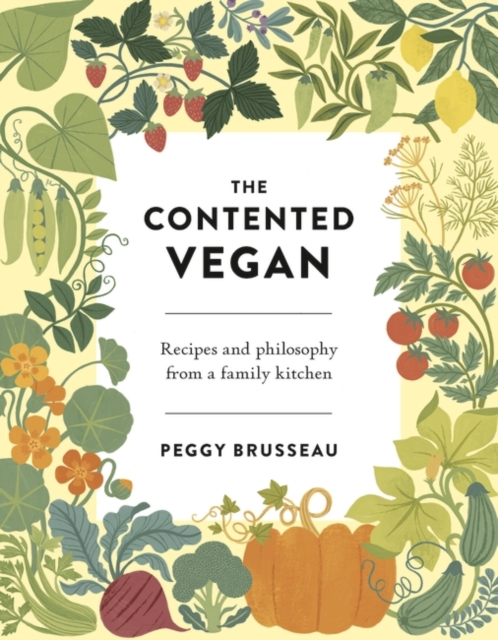 Cover for: The Contented Vegan : Recipes and Philosophy from a Family Kitchen