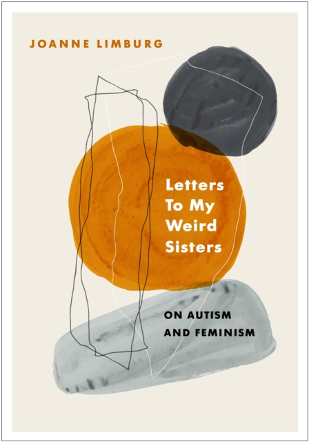 Cover for: Letters To My Weird Sisters : On Autism and Feminism
