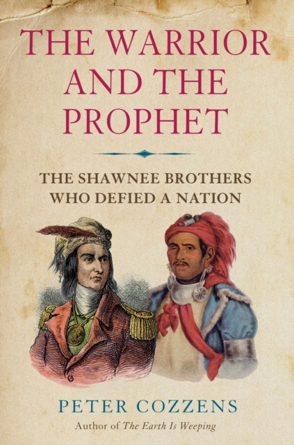 Cover for: The Warrior and the Prophet : The Shawnee Brothers Who Defied a Nation
