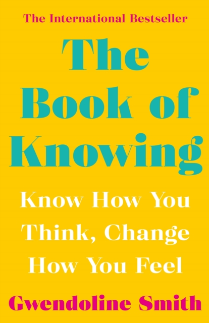 Cover for: The Book of Knowing : Know How You Think, Change How You Feel