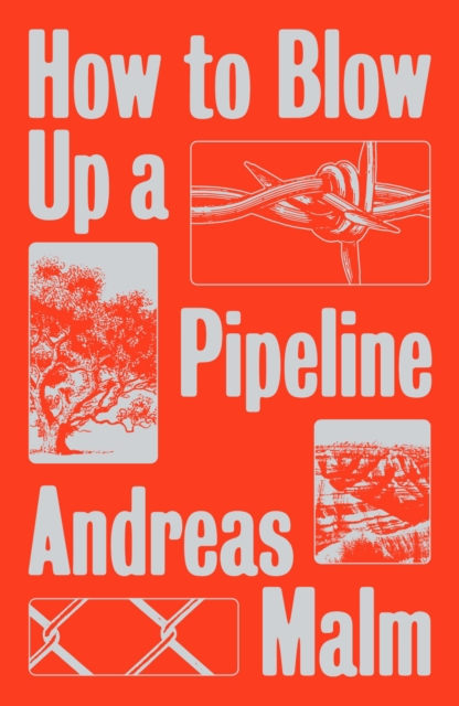 Image for How to Blow Up a Pipeline : Learning to Fight in a World on Fire