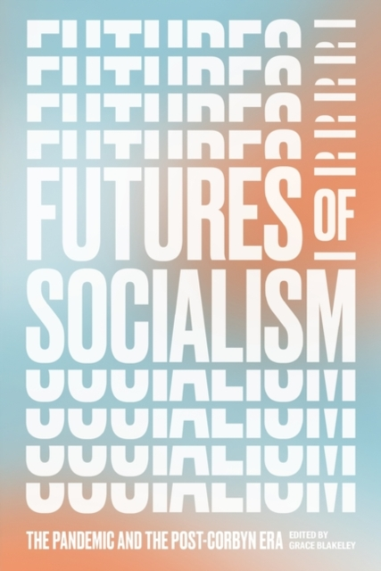 Cover for: Futures of Socialism : The Pandemic and the Post-Corbyn Era