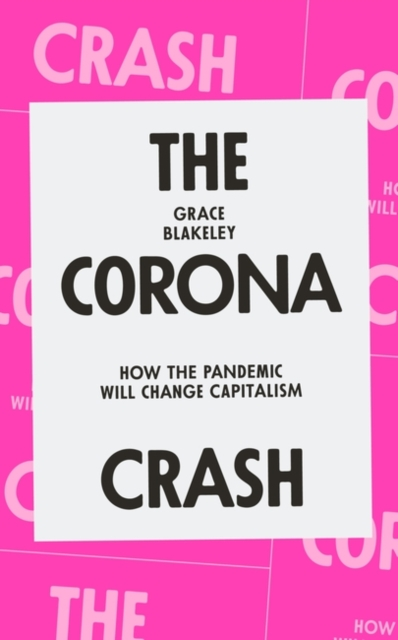 Cover for: The Corona Crash : How the Pandemic Will Change Capitalism