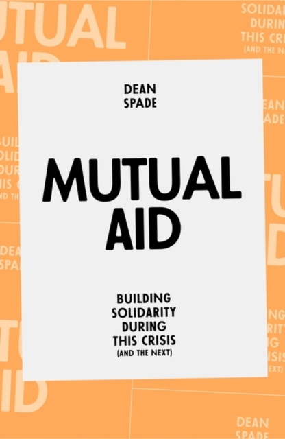 Cover for: Mutual Aid : Building Solidarity During This Crisis (and the next)