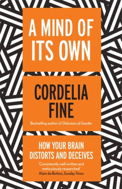 Cover for: A Mind of Its Own : How Your Brain Distorts and Deceives