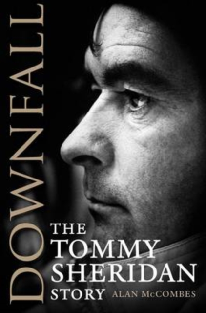 Cover for: Downfall : The Tommy Sheridan Story