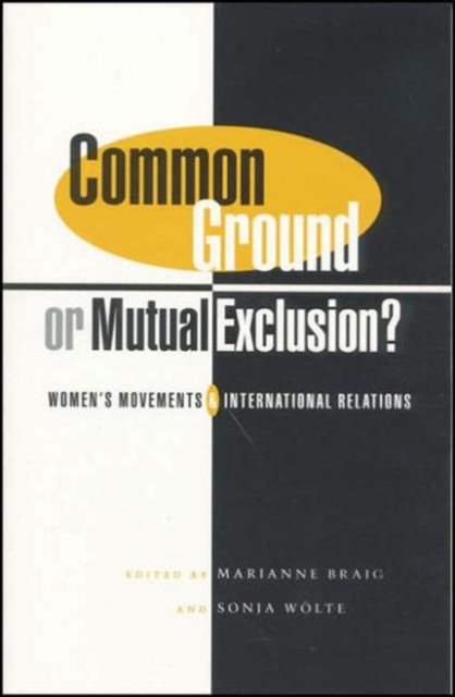 Image for Common Ground or Mutual Exclusion? : Women's Movements and International Relations