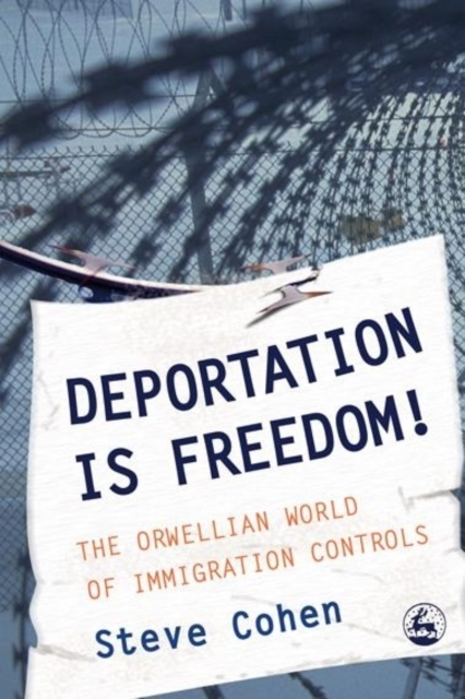 Cover for: Deportation is Freedom! : The Orwellian World of Immigration Controls