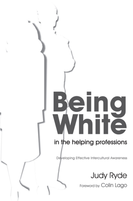 Image for Being White in the Helping Professions : Developing Effective Intercultural Awareness