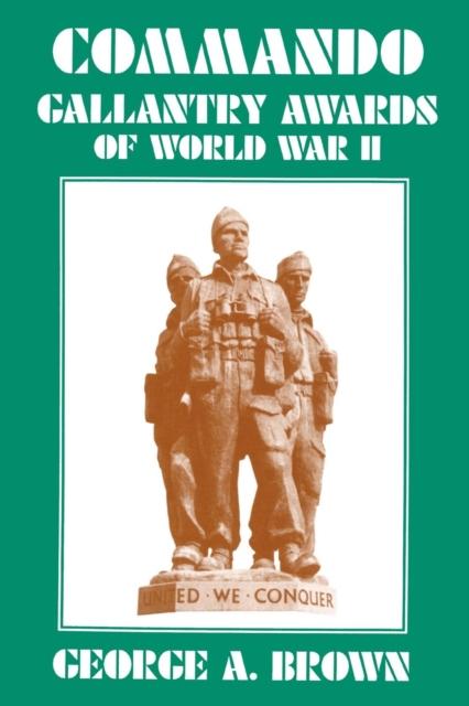 Commando Gallantry Awards of World War II (Paperback), George A. Brown, 9781843.