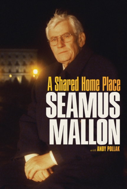 Cover for: Seamus Mallon : A Shared Home Place