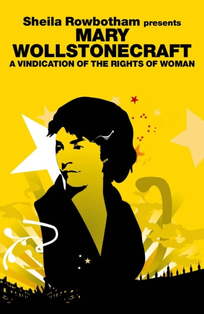 Cover for: Sheila Rowbotham Presents Mary Wollstonecraft : A Vindication for the Rights of Woman