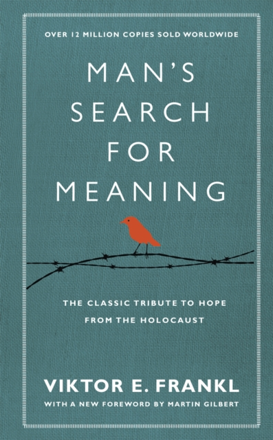 Cover for: Man's Search For Meaning : The classic tribute to hope from the Holocaust (With New Material)