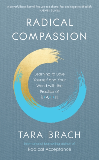 Cover for: Radical Compassion : Learning to Love Yourself and Your World with the Practice of RAIN
