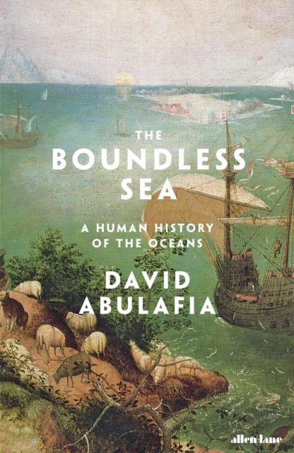 Cover for: The Boundless Sea : A Human History of the Oceans