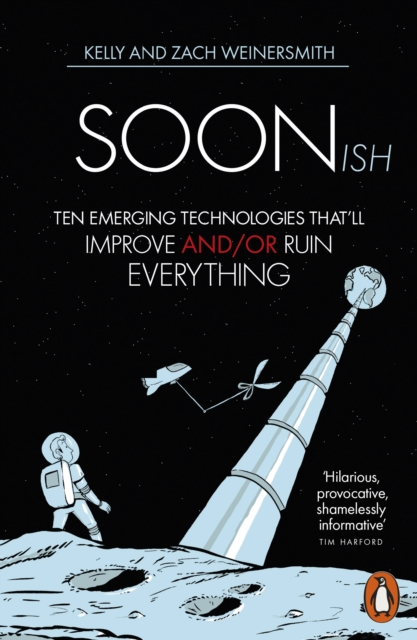 Cover for: Soonish : Ten Emerging Technologies That Will Improve and/or Ruin Everything
