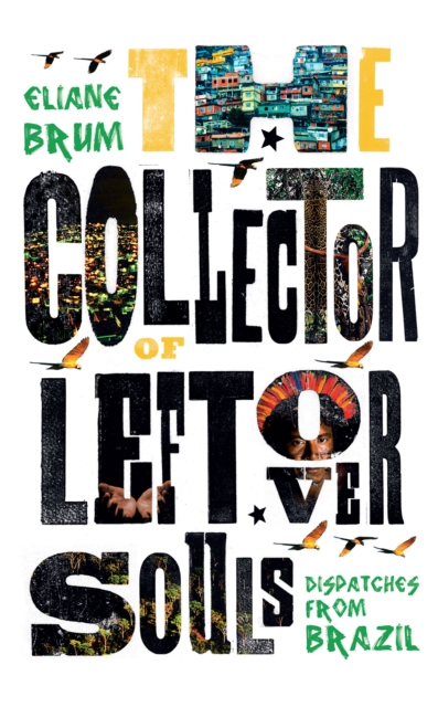 Image for The Collector of Leftover Souls : Dispatches from Brazil