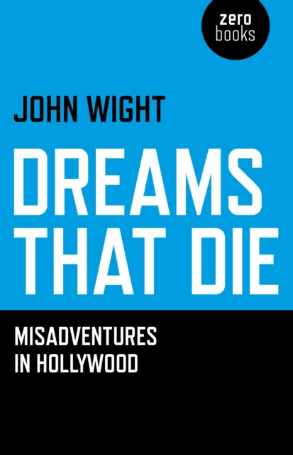 Cover for: Dreams That Die : Misadventures in Hollywood