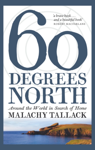 Cover for: Sixty Degrees North : Around the World in Search of Home