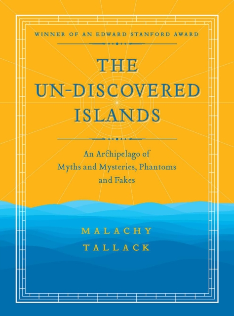Image for Un-Discovered Islands : An Archipelago of Myths and Mysteries, Phantoms and Fakes